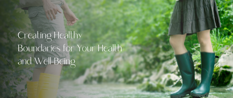 Creating Healthy Boundaries for Your Health and Well-Being