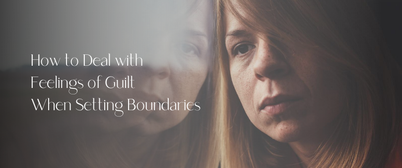How to Deal with Feelings of Guilt When Setting Boundaries